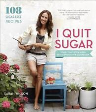 I Quit Sugar: Your Complete 8-Week Detox Program and Cookbook by Wilson, Sarah