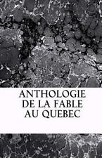Anthologie de la Fable Au Quebec by Leon Pamphile Le May (2015, Paperback)