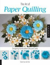 Art of Paper Quilling: Designing Handcrafted Gifts and Cards-Claire Sun-ok Choi