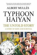 Typhoon Haiyan the Untold Story : A Story of Hope and Survival by Albert...