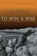 To Win a War: 1918, the Year of Victory by John Terraine, Book, New (Paperback)