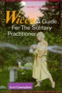 Wicca: A Guide for the Solitary Practitioner by Scott Cunningham Paperback Book