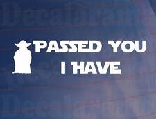 PASSED YOU I HAVE Funny Star Wars/Yoda Fan Car/Van/Window/Bumper Sticker - LARGE