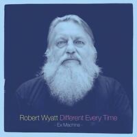 Robert Wyatt - Different Every Time (NEW CD DIGIPACK)