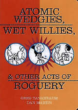 Very Good, ATOMIC WEDGIES, WET WILLIES, & OTHER ACTS OF ROGUERY, Greg Tananbaum,