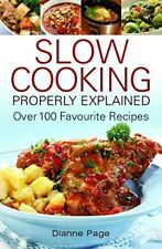 Slow Cooking Properly Explained: Over 100 Favourite Recipes, Dianne Page, New co