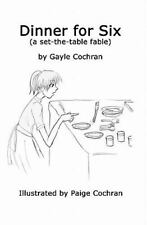 Dinner for Six : A set-the-table Fable by Gayle Cochran (2011, Paperback)
