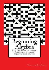 Beginning Algebra: Real Numbers, Algebraic Expressions, Linear Equations & Graphs by William R Parks (Paperback / softback, 2016)
