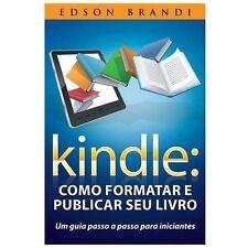 Kindle: Como Formatar e Publicar Seu Livro - Um Guia Passo a Passo para...