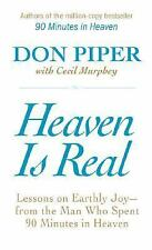 Heaven Is Real: Lessons on Earthly Joy--From The Man Who Spent 90 Minutes In Hea