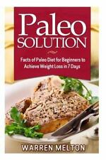 Paleo Solution : Facts of Paleo Diet for Beginners to Achieve Weight Loss in...