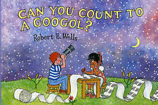 Can You Count to a Googol? (Robert E. Wells Science)-ExLibrary