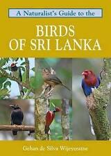 Naturalist's Guide to the Birds of Sri Lanka by Gehan de Silva Wijeyeratne...