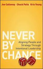 Never by Chance : Aligning People and Strategy Through Intentional Leadership...