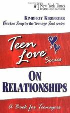 Teen Love, on Relationships : A Book for Teenagers by Kimberly Kirberger...