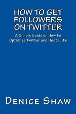 How to Get Followers on Twitter: A Simple Guide on How to Optimize Twitter and H