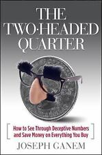 The Two Headed Quarter: How to See Through Deceptive Numbers and Save Money o...