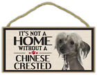 Wood Sign: It's Not A Home Without A CHINESE CRESTED   Dogs, Gifts, Decorations