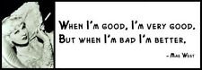 Wall Quote - Mae West - When I'm good, I'm very good. But when I'm bad