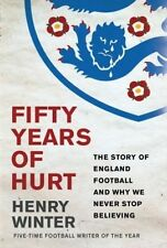 Fifty Years of Hurt: The Story of England Football and Why We Never Stop Believi