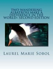 Two Wandering Albatross Make a Difference in the World~ Second Edition :...