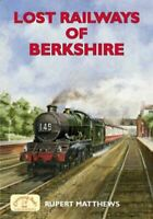 Lost Railways of Berkshire by Rupert Matthews 9781853069901 | Brand New
