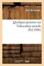 Quelques Pensees Sur l'Education Morale by De Lenval-B (2016, Paperback)
