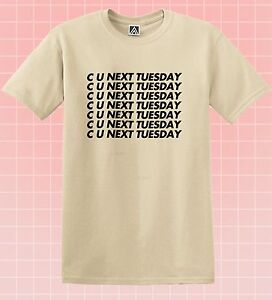 C U Next Tuesday T-shirt Funny Slogan UNISEX Rude Offensive Hipster Tee