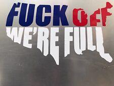 F*ck Off We're Full Vinyl Decal Sticker- America Red White Blue Pro America