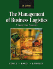 Management of Business Logistics: A Supply Chain Perspective by John J Coyle