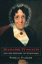 MADAME TUSSAUD AND THE HISTORY OF WAXWORKS., Pilbeam, Pamela., Used; Very Good B