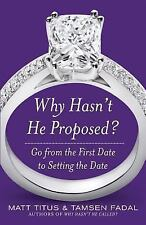 Why Hasn't He Proposed? : Go from the First Date to Setting the Date by...