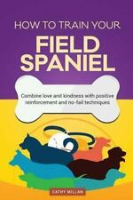 How to Train Your Field Spaniel (Dog Training Collection) : Combine Love and.