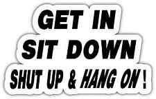 "Get In, Sit Down, Shut Up and Hold On Car Bumper Window Sticker Decal 6""X4"""