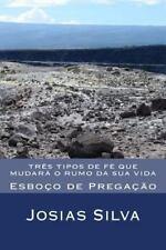 Três Tipos de Fé Que Mudará o Rumo Da Sua Vida by Josias Silva (2013, Paperback)
