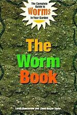 The Worm Book: The Complete Guide to Gardening and Composting with Worms