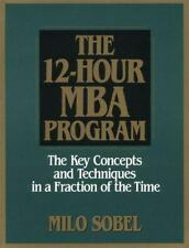 The 12-Hour MBA Program: The Key Concepts and Techniques in a Fraction of the Ti