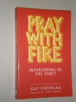 Pray With Fire: Interceding in the Spirit by Guy Chevreau