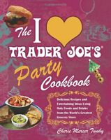 The I Love Trader Joes Party Cookbook: Delicious Recipes and Entertaining Ideas