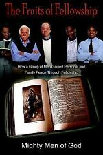 The Fruits of Fellowship: How a Group of Men Gained Personal and Family Peace Th