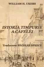 Istoria Timpurie a Cafelei by William Ukers (2016, Paperback)