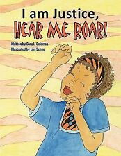 I am Justice, Hear Me Roar! by Cara L. Coleman (2010, Paperback)