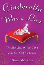 Cinderella Was a Liar: The Real Reason You Can't Find (or Keep) a Prince,