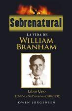 Sobrenatural: La Vida De William Branham, Libro Uno, Español