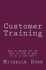 The Collecting Money: Customer Training : How to Ensure You Get Paid on Time...