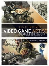 How to Become a Video Game Artist : The Insider's Guide to Landing a Job in...