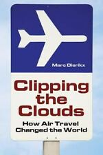 Clipping the Clouds : How Air Travel Changed the World (2008, Paperback)