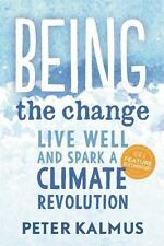 Being the Change : How to Live Well and Spark a Climate Revolution by Peter...