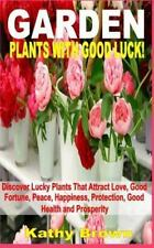 Garden Plants with Good Luck! : Discover Lucky Plants That Attract Love, Good...