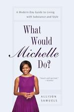 What Would Michelle Do?: A Modern-Day Guide to Living with Substance and Style -